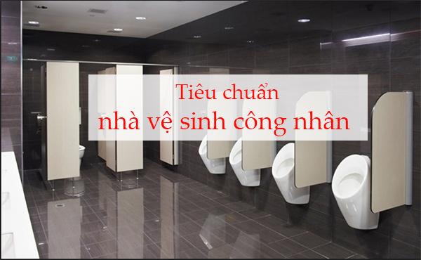 Tiêu chuẩn nhà vệ sinh công nhân