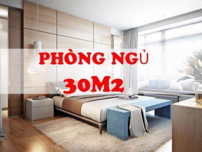 Thiết kế nội thất phòng ngủ 30m2